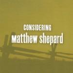 Considering Matthew Shepard